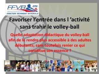 Favoriser l'entrée dans l'activité sans trahir le volley-ball