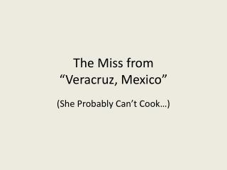 "The Miss from ""Veracruz, Mexico"""