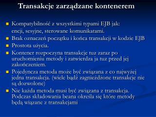 Transakcje zarządzane kontenerem Kompatybilność z wszystkimi typami EJB jak: