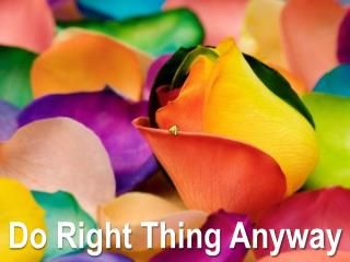 Do Right Thing Anyway
