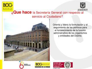 ¿ Que hace  la Secretar ía General con respecto al  servicio al Ciudadano ?
