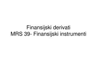 Finansijski derivati MRS 39- Finansijski instrumenti
