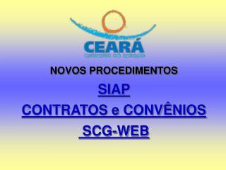 NOVOS PROCEDIMENTOS SIAP  CONTRATOS e CONVÊNIOS  SCG-WEB