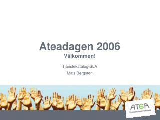 Ateadagen 2006 Välkommen!