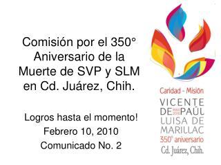 Comisión por el 350° Aniversario de la Muerte de SVP y SLM en Cd. Juárez, Chih.
