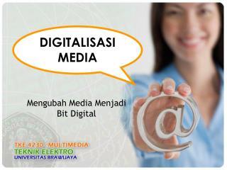 Mengubah Media Menjadi Bit Digital
