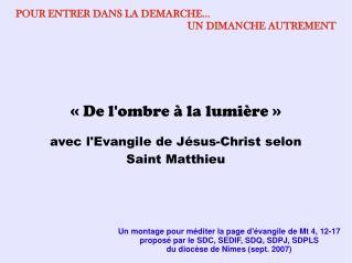 ��De l'ombre � la lumi�re�� avec l'Evangile de J�sus-Christ selon Saint Matthieu