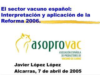 El sector vacuno espa�ol: Interpretaci�n y aplicaci�n de la Reforma 2006.