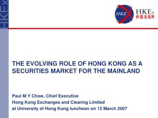 Paul M Y Chow, Chief Executive Hong Kong Exchanges and Clearing Limited
