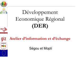 Développement Economique Régional (DER) Atelier d'information et d'échange