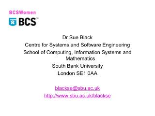 Dr Sue Black Centre for Systems and Software Engineering