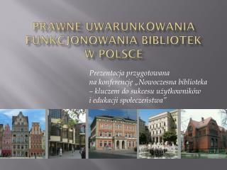 PRAWNE UWARUNKOWANIA FUNKCJONOWANIA BIBLIOTEK W POLSCE