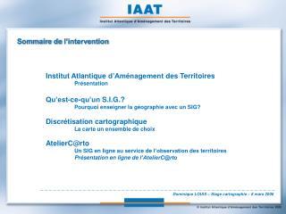 Sommaire de l'intervention Institut Atlantique d'Aménagement des Territoires Présentation