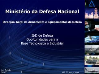 Ministério da Defesa Nacional Direcção-Geral de Armamento e Equipamentos de Defesa I&D de Defesa