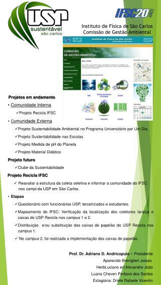 Projetos em andamento Comunidade Interna Projeto  Recicla IFSC Co munidade Externa