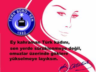 Ey kahraman Türk kadını,