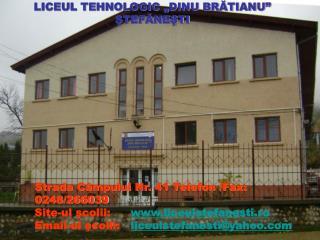 Strada C�mpului Nr. 41 Telefon /Fax: 0248/266039 Site-ul  ?colii:  liceul stefanesti.ro
