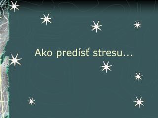 Ako predísť stresu...