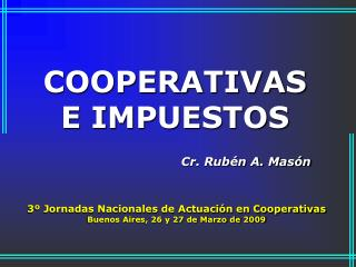 COOPERATIVAS E IMPUESTOS                                       Cr. Rub n A. Mas n