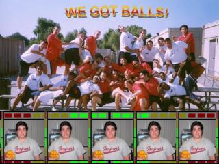 WE GOT BALLS!