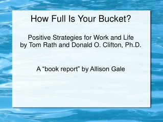 How Full Is Your Bucket  Positive Strategies for Work and Life by Tom Rath and Donald O. Clifton, Ph.D.