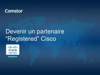 """Devenir un partenaire """"Registered"""" Cisco"""