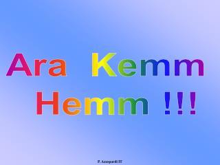 Ara  Kemm   Hemm !!!