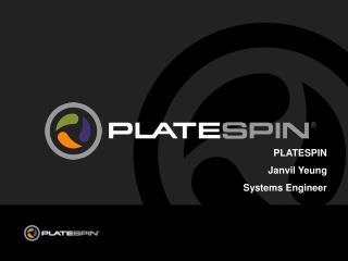 PLATESPIN Janvil Yeung                           Systems Engineer