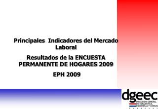Principales   Indicadores del Mercado Laboral Resultados de la ENCUESTA PERMANENTE DE HOGARES 2009