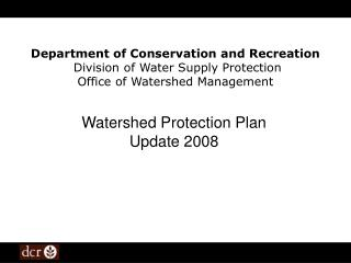 Department of Conservation and Recreation  Division of Water Supply Protection Office of Watershed Management