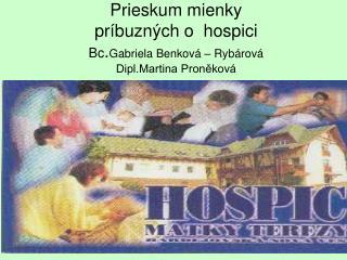 Prieskum mienky  príbuzných o  hospici Bc . Gabriela Benková – Rybárová Dipl.Martina Proněková