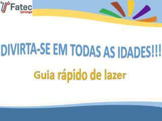 DIVIRTA-SE EM TODAS AS IDADES!!!