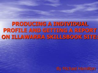 PRODUCING A INDIVIDUAL PROFILE AND GETTING A REPORT ON ILLAWARRA SKILLSBOOK SITE: