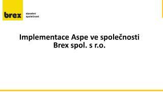 Implementace Aspe  ve spole?nosti  Brex spol. s r.o.
