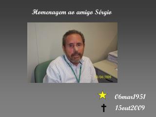 Homenagem ao amigo S�rgio