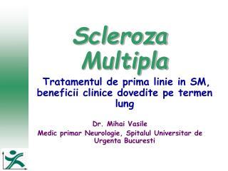 Scleroza Multipla Tratamentul  de prima  linie  in SM,  beneficii clinice dovedite pe termen  lung