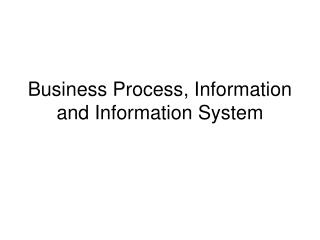 Business Process, Information and Information System
