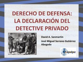 DERECHO DE DEFENSA: LA DECLARACIÓN DEL DETECTIVE PRIVADO