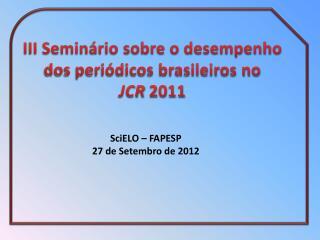 III Seminário sobre o desempenho dos periódicos brasileiros no  JCR  2011
