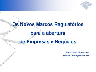 Os Novos Marcos Regulatórios  para a abertura  de Empresas e Negócios André Felipe Câmara Salvi