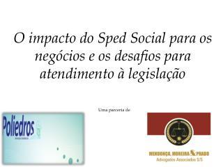 O impacto do Sped Social para os negócios e os desafios para atendimento à legislação