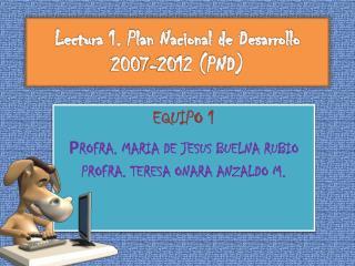Lectura 1. Plan Nacional de Desarrollo 2007-2012 (PND)
