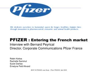 PFIZER : Entering the French market Interview with Bernard Peyrical Director, Corporate Communications Pfizer France