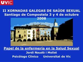 II XORNADAS GALEGAS DE SAÚDE SEXUAL Santiago de Compostela 3 y 4 de octubre 2008