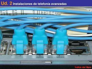 Ud. 2 Instalaciones de telefonía avanzadas