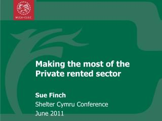 Making the most of the Private rented sector Sue Finch  Shelter Cymru Conference  June 2011