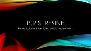 P.R.S. Resine