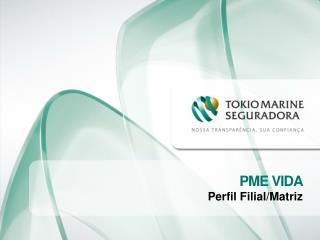PME VIDA Perfil Filial/Matriz