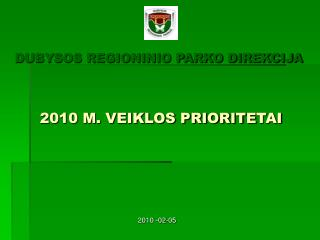 DUBYSOS REGIONINIO PARKO DIREKCIJA  2010 M. VEIKLOS PRIORITE TAI