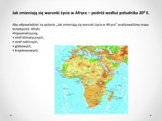 Jak zmieniają się warunki życia w Afryce – podróż wzdłuż południka 20 0  E.